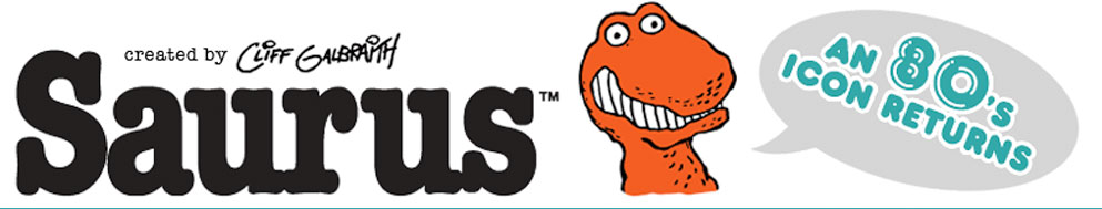 Saurus created by Cliff Galbraith an 80's Icon Returns!